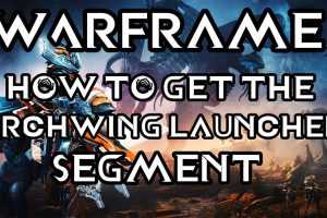 Build Your Archwing Launcher Segment in Warframe Now
